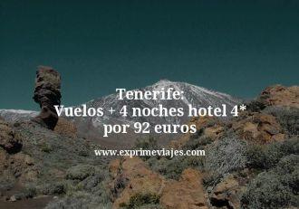 Tenerife Vuelos mas 4 noches hotel 4 estrellas por 92 euros