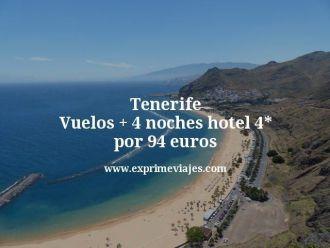 Tenerife Vuelos mas 4 noches hotel 4 estrellas por 94 euros