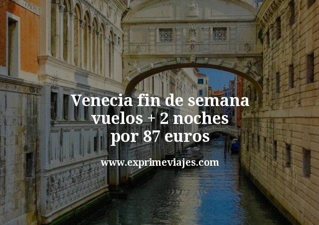 Venecia centro fin de semana: Vuelos + 2 noches por 87euros
