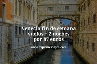 Venecia fin de semana vuelos mas 2 noches por 87 euros