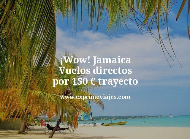 wow Jamaica vuelos directos por 150 euros trayecto