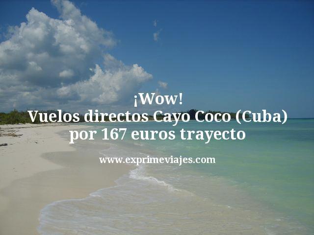 ¡Wow! Vuelos directos Cayo Coco (Cuba) por 167€ trayecto