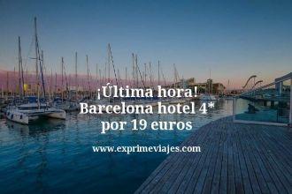 ultima hora Barcelona hotel 4 estrellas por 19 euros