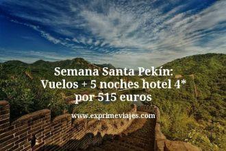 Semana Santa Pekín Vuelos mas 5 noches hotel 4 estrellas por 515 euros