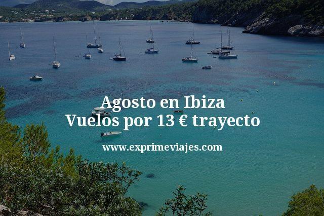 Agosto en Ibiza Vuelos por 13 euros trayecto