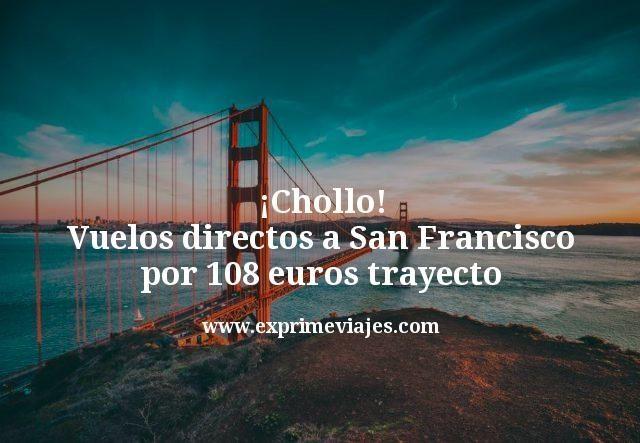 ¡Chollo! Vuelos directos a San Francisco por 108euros trayecto