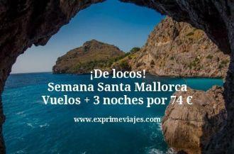 De locos Semana Santa Mallorca Vuelos mas 3 noches por 74 euros