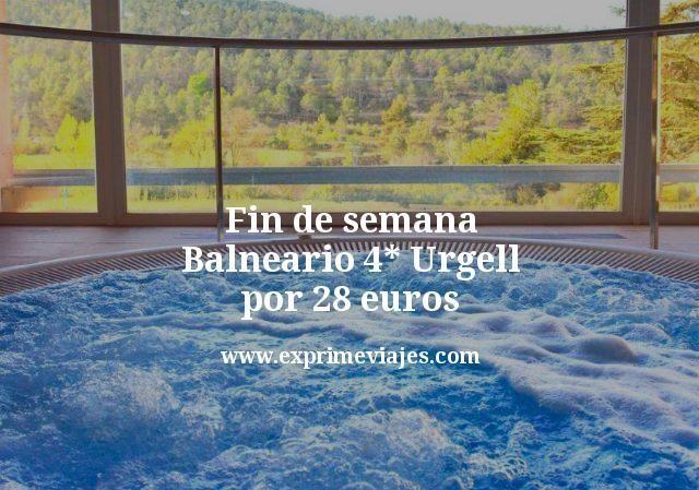 Fin de semana Balneario 4 estrellas Urgell por 28 euros