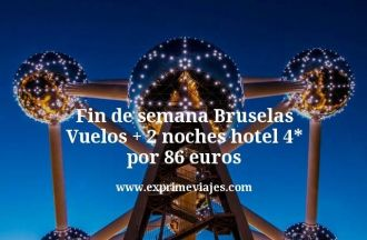 Fin de semana Bruselas Vuelos mas 2 noches hotel 4 estrellas por 86 euros