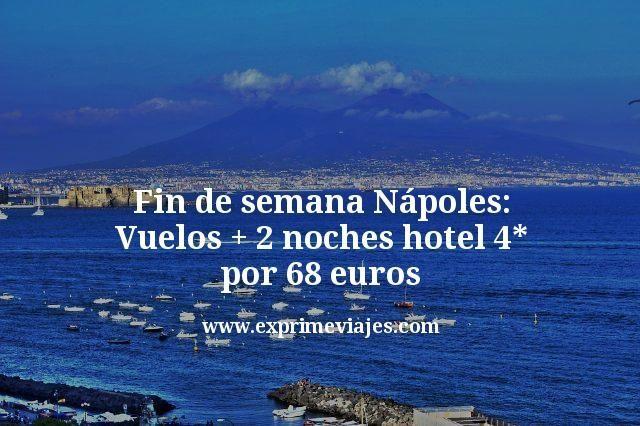 Fin de semana Nápoles: Vuelos + 2 noches hotel 4* por 68euros