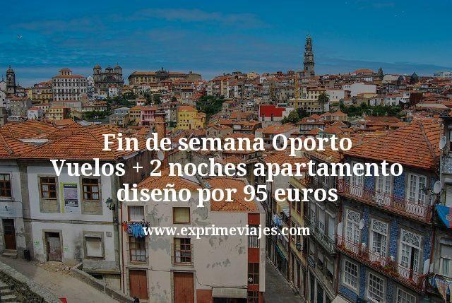 Fin de semana Oporto: Vuelos + 2 noches apartamento diseño por 95euros