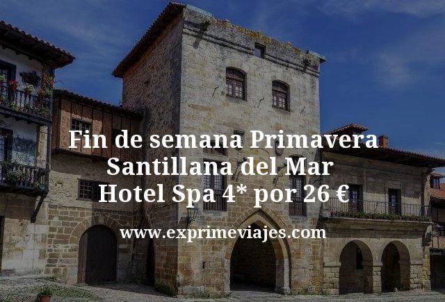 Fin de semana Primavera Santillana del Mar Hotel Spa 4 estrellas por 26 euros