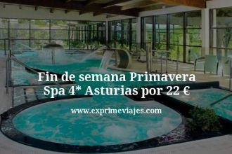 Fin de semana Primavera Spa 4 estrellas Asturias por 22 euros