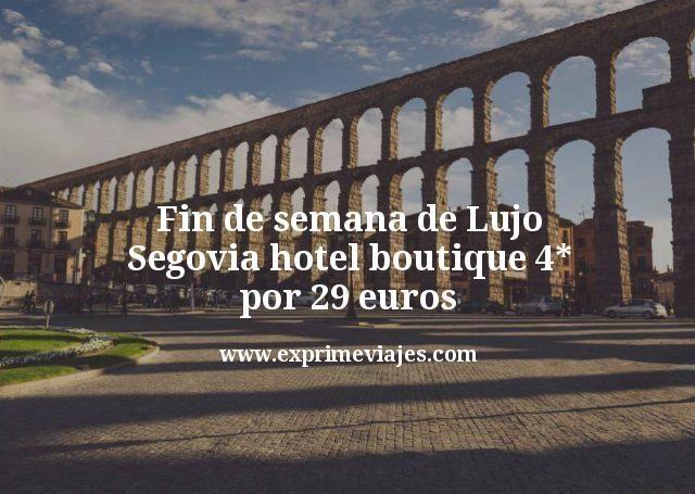 Fin de semana de Lujo Segovia hotel boutique 4 estrellas por 29 euros