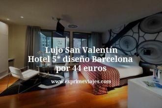 Lujo San Valentín Hotel 5 estrellas diseño Barcelona por 44 euros