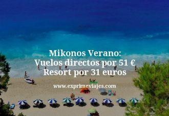 Mikonos Verano Vuelos directos por 51 euros Resort por 31 euros