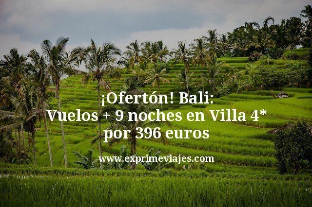 ¡Ofertón! Bali: Vuelos + 9 noches en Villa 4* por 396euros