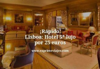rapido Lisboa hotel 5 estrellas lujo por 25 euros