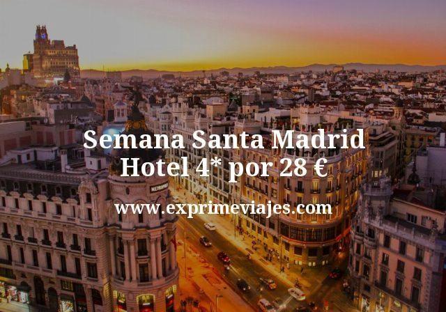 Semana Santa Madrid Hotel 4 estrellas por 28 euros