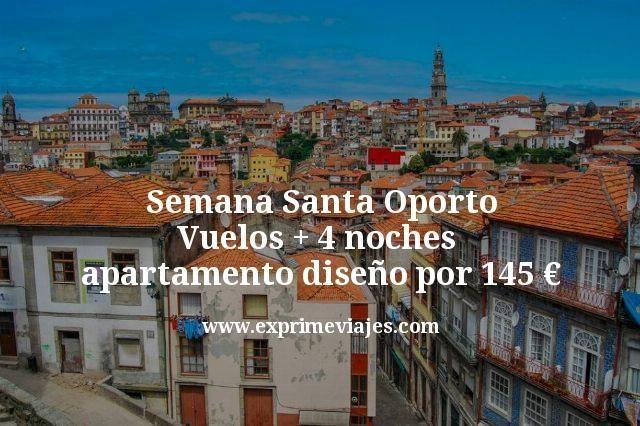 Semana Santa Oporto Vuelos mas 4 noches apartamento diseño por 145 euros