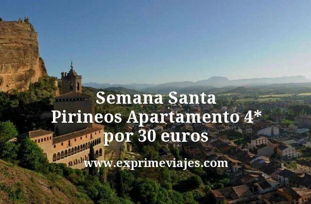 Semana Santa Pirineos Apartamento 4 estrellas por 30 euros