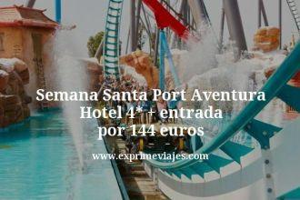Semana Santa Port Aventura Hotel 4 estrellas mas entrada por 144 euros