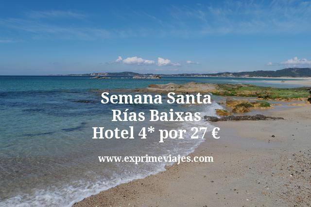 Semana Santa Rías Baixas Hotel 4 estrellas por 27 euros