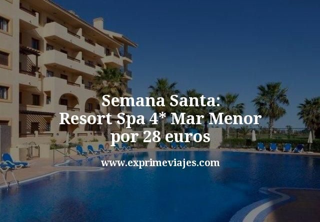 Semana Santa Resort Spa 4 estrellas Mar Menor por 28 euros