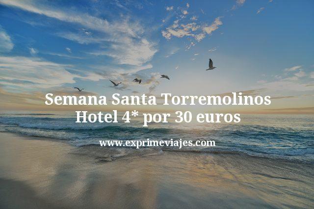 Semana Santa Torremolinos Hotel 4 estrellas por 30 euros