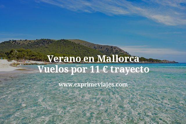 Verano en Mallorca Vuelos por 11 euros trayecto
