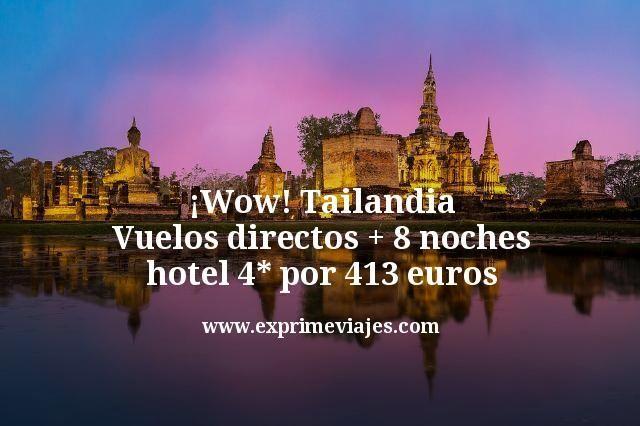 ¡Wow! Tailandia: Vuelos directos + 8 noches hotel 4* por 413euros