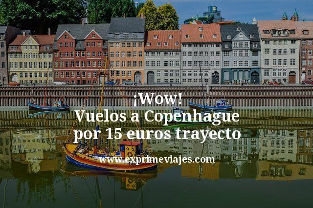 ¡Wow! Vuelos a Copenhague por 15euros trayecto