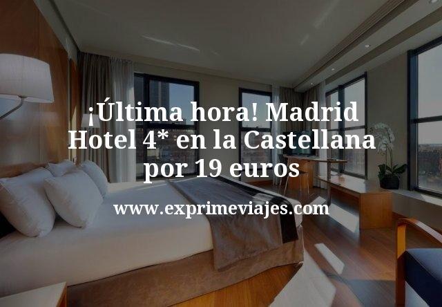 ultima hora Madrid Hotel 4 estrellas en la Castellana por 19 euros