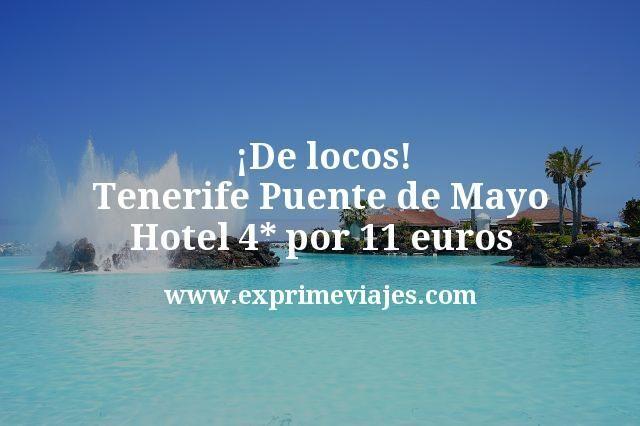 De locos Tenerife Puente de Mayo Hotel 4 estrellas por 11 euros