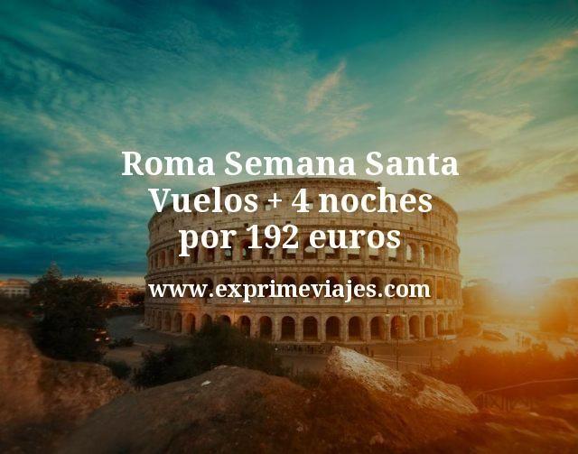 Roma Semana Santa Vuelos mas 4 noches por 192 euros