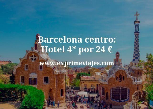 Barcelona centro Hotel 4 estrellas por 24 euros