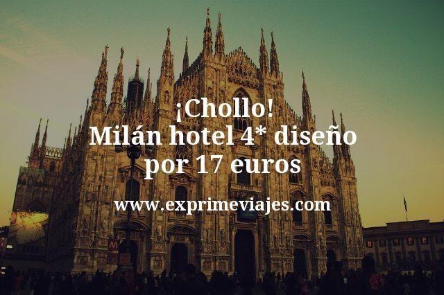Chollo Milan hotel 4 estrellas diseno por 17 euros