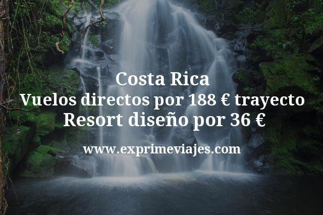 Costa Rica Vuelos directos por 188 euros trayecto Resort diseño por 36 euros