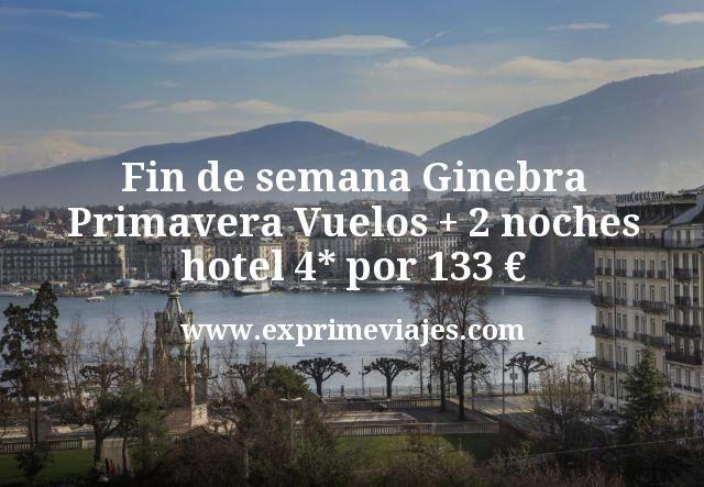 Fin de semana Ginebra en Primavera: Vuelos + 2 noches 4* por 133euros