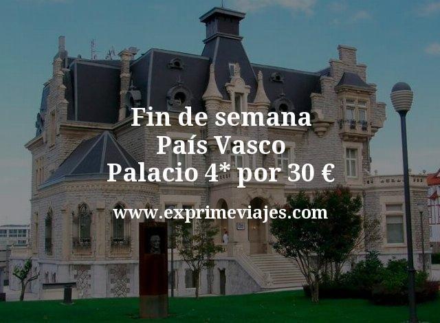 Fin de semana País Vasco Palacio 4 estrellas por 30 euros