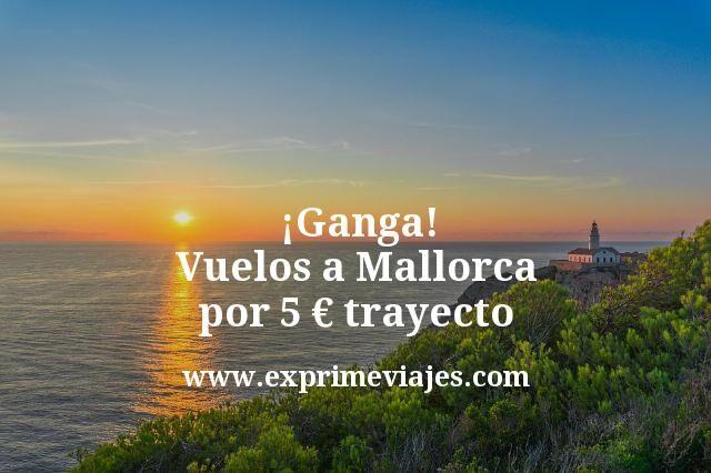 Ganga Vuelos a Mallorca por 5 euros trayecto