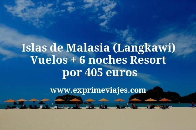 Islas de Malasia Langkawi Vuelos mas 6 noches Resort por 405 euros