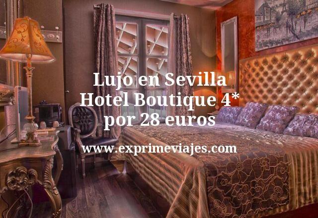 Lujo en Sevilla: Hotel Boutique 4* por 28euros