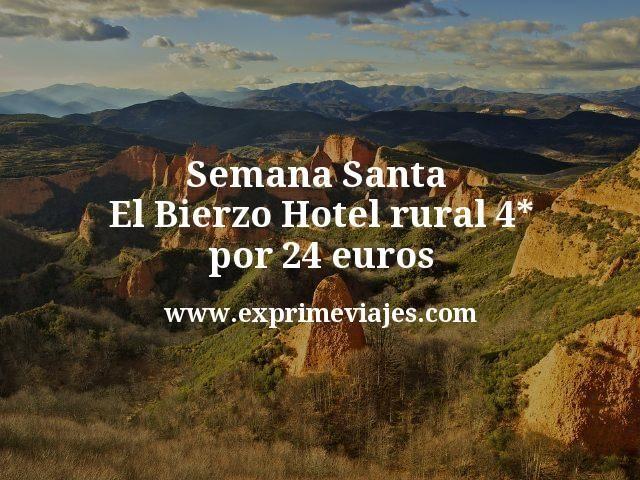 Semana Santa El Bierzo Hotel rural 4 estrellas por 24 euros