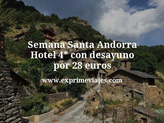 Semana Santa Andorra Hotel 4 estrellas con desayuno por 28 euros