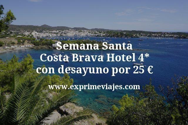 Semana Santa Costa Brava Hotel 4 estrellas con desayuno por 25 euros