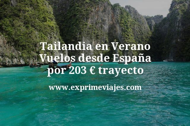 Tailandia en Verano Vuelos desde España por 203 euros trayecto