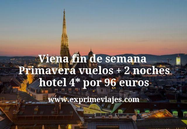 Viena fin de semana Primavera vuelos mas 2 noches hotel 4 estrellas por 96 euros