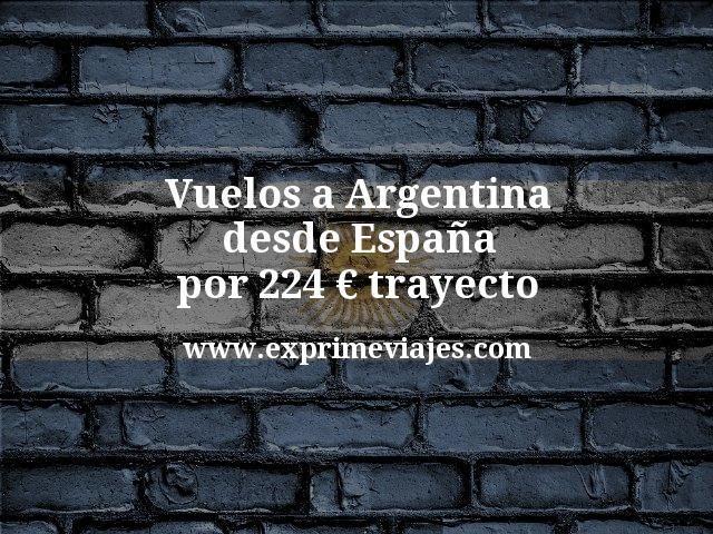 ¡Wow! Vuelos a Argentina desde España por 224€ trayecto