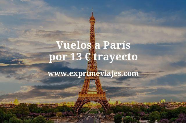 Vuelos a París por 13 euros trayecto
